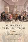 The Origins of Adversary Criminal Trial (Oxford Studies in Modern Legal History) Cover Image