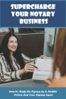 Supercharge Your Notary Business: How To Make Six Figures As A Mobile Notary And Loan Signing Agent: Notary Study Book Cover Image