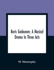 Boris Godounov; A Musical Drama In Three Acts Cover Image