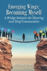 Emerging Wings: Becoming Myself: A Bridge between the Hearing and Deaf Communities Cover Image