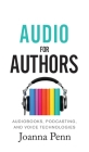 Audio For Authors: Audiobooks, Podcasting, And Voice Technologies (Books for Writers #11) Cover Image