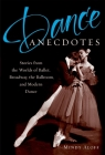Dance Anecdotes: Stories from the Worlds of Ballet, Broadway, the Ballroom, and Modern Dance Cover Image