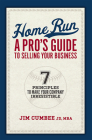 Home Run, a Pro's Guide to Selling Your Business: 7 Principles to Make Your Company Irresistible Cover Image