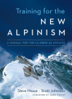 Training for the New Alpinism: A Manual for the Climber as Athlete Cover Image