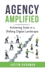 Agency Amplified: Achieving Scale in a Shifting Digital Landscape Cover Image