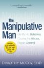The Manipulative Man: Identify His Behavior, Counter the Abuse, Regain Control Cover Image