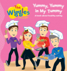 The Wiggles: Here To Help Yummy, Yummy in My Tummy: A book about healthy eating Cover Image