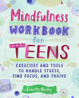 Mindfulness Workbook for Teens: Exercises and Tools to Handle Stress, Find Focus, and Thrive Cover Image