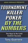 Tournament Killer Poker by the Numbers: The Keys to No-Limit Hold'em Success Cover Image