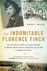 The Indomitable Florence Finch: The Untold Story of a War Widow Turned Resistance Fighter and Savior of American POWs Cover Image