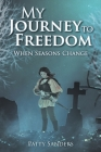 My Journey to Freedom: When Seasons Change Cover Image