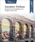 Intuitive Python: Productive Development for Projects That Last Cover Image