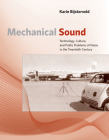 Mechanical Sound: Technology, Culture, and Public Problems of Noise in Thetwentieth Century (Inside Technology) Cover Image