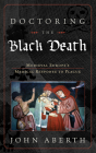 Doctoring the Black Death: Medieval Europe's Medical Response to Plague Cover Image