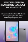 Beginners Guide to Samsung Galaxy Tab S7 & S7 Plus: A Comprehensive User Manual To Operate Samsung Galaxy Tab S7 & S7 Plus With Complete Tips and Tric Cover Image