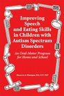Improving Speech and Eating Skills in Children with Autism Spectrum Disorders: An Oral-Motor Program for Home and School Cover Image