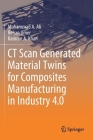 CT Scan Generated Material Twins for Composites Manufacturing in Industry 4.0 Cover Image