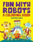 Fun with Robots (A Coloring Book) Cover Image