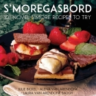 S'moregasbord: 101 Novel S'more Recipes To Try Cover Image
