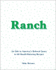 Ranch: An Ode to America's Beloved Sauce in 60 Mouth-Watering Recipes Cover Image