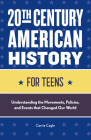 20th Century American History for Teens: Understanding the Movements, Policies, and Events That Changed Our World Cover Image