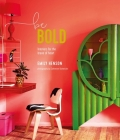 Be Bold: Interiors for the Brave of Heart Cover Image