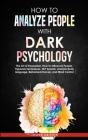 How to Analyze People with Dark Psychology: The Art of Persuasion, How to Influence People, Hypnosis Techniques, NLP Secrets, Analyze Body language, a Cover Image