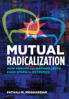 Mutual Radicalization: How Groups and Nations Drive Each Other to Extremes Cover Image