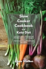 Slow Cooker Cookbook and Keto Diet: Low-Carb recipes with simple and affordable meal ideas for ketogenic nutrition. Improve your body with quick and e Cover Image