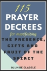 115 Prayer Decrees for Manifesting the Presence, Gifts and Fruit of the Spirit Cover Image