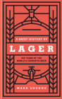 A Brief History of Lager: 500 Years of the World's Favourite Beer Cover Image