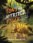 Tony the Tripod Tiger: Adventures of a Three-legged Tiger Cub Cover Image