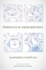 Principles of Green Bioethics: Sustainability in Health Care Cover Image