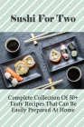 Sushi For Two: Complete Collection Of 50+ Tasty Recipes That Can Be Easily Prepared At Home: Recipes Nigiri Sushi Cover Image