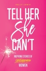 Tell Her She Can't: Inspiring Stories of Unstoppable Women Cover Image