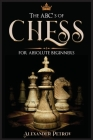 The ABC's of Chess for Absolute Beginners: The Definitive Guide to Chess Strategies, Openings, and Etiquette. Cover Image