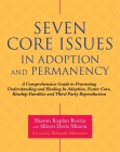 Seven Core Issues in Adoption and Permanency: A Comprehensive Guide to Promoting Understanding and Healing in Adoption, Foster Care, Kinship Families Cover Image
