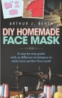 DIY Homemade Face Mask: A step by step guide with 15 different techniques to make your perfect face mask Cover Image