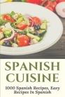 Spanish Cuisine: 1000 Spanish Recipes, Easy Recipes In Spanish: Easy Spanish Dessert Recipes Cover Image