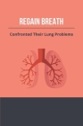 Regain Breath: Confronted Their Lung Problems: How To Regain Your Breath Quickly Cover Image
