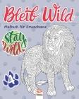 Bleib Wild 4: Malbuch für Erwachsene (Mandalas) - Band 4 - Anti-Stress - 27 Bilder zum Ausmalen Cover Image