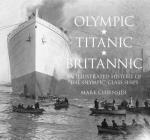 Olympic, Titanic, Britannic: An Illustrated History of the Olympic Class Ships Cover Image
