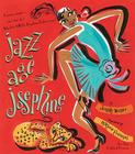 Jazz Age Josephine: Dancer, singer--who's that, who? Why, that's MISS Josephine Baker, to you! Cover Image