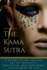 The Kama Sutra: A Guide to the Ancient Art of sexuality, Eroticism, and Emotional Fulfillment in Life Cover Image