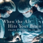 When the Air Hits Your Brain Lib/E: Tales from Neurosurgery Cover Image