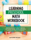 Learning Preschool Math Workbook: Beginner preschool math activity book with number tracing, counting, and sorting to prepare your child for kindergar Cover Image