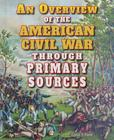 An Overview of the American Civil War Through Primary Sources (Civil War Through Primary Sources (Enslow)) Cover Image
