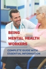 Being Mental Health Workers: Complete Guide With Essential Information: Issues Among Mental Healthcare Professionals Cover Image