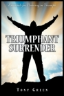 Triumphant Surrender: Essentials for Thriving in Triumph Cover Image