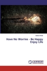 Have No Worries - Be Happy Enjoy Life Cover Image